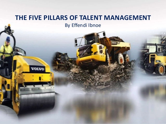 THE FIVE PILLARS OF TALENT MANAGEMENT  By Effendi Ibnoe