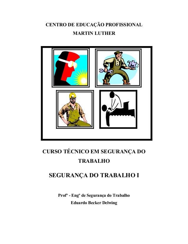 CENTRO DE EDUCAÇÃO PROFISSIONALMARTIN LUTHERCURSO TÉCNICO EM SEGURANÇA DOTRABALHOSEGURANÇA DO TRABALHO IProfº - Engº de Se...