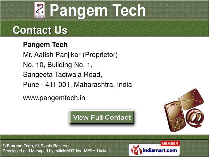 Contact Us Pangem Tech Mr. Aatish Panjikar (Proprietor) No. 10, Building No. 1, Sangeeta Tadiwala Road, Pune - 411 001, Ma...