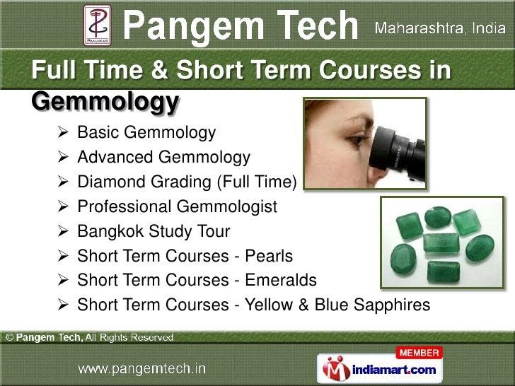Full Time & Short Term Courses inGemmology     Basic Gemmology     Advanced Gemmology     Diamond Grading (Full Time)  ...