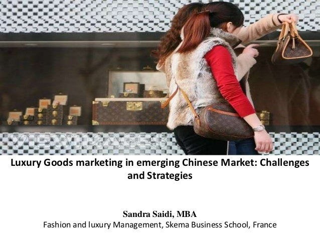Luxury Goods marketing in emerging Chinese Market: Challenges                        and Strategies                       ...