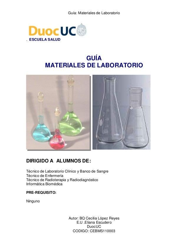 Guía: Materiales de LaboratorioAutor: BQ Cecilia López ReyesE.U .Eliana EscuderoDuocUCCODIGO: CEBMS110003. ESCUELA SALUDGU...
