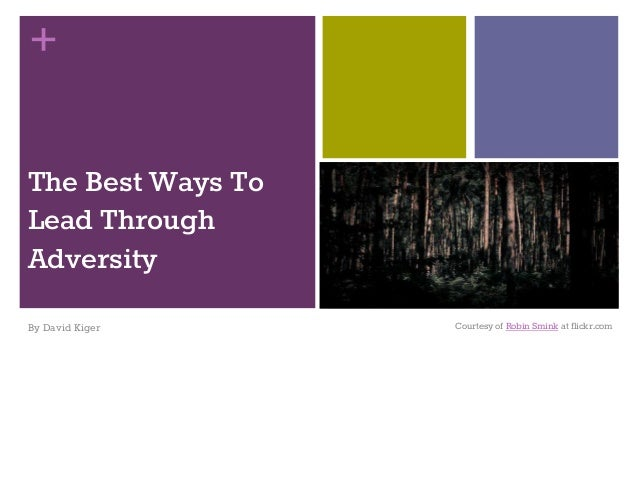 + The Best Ways To Lead Through Adversity By David Kiger Courtesy of Robin Smink at flickr.com