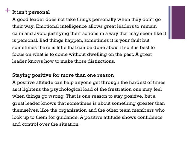 + It isn't personal A good leader does not take things personally when they don't go their way. Emotional intelligence all...