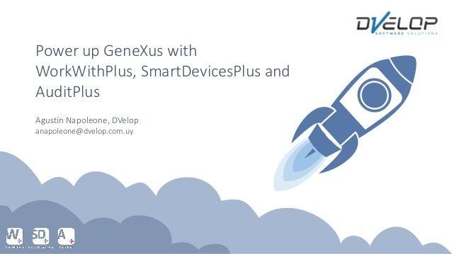 Agustín Napoleone, DVelop anapoleone@dvelop.com.uy Power up GeneXus with WorkWithPlus, SmartDevicesPlus and AuditPlus