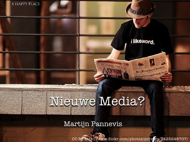 Nieuwe Media?  Martijn Pannevis     CC By http://www.flickr.com/photos/polvero/3425248707/