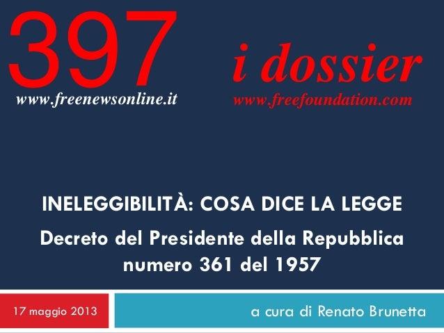 a cura di Renato Brunettai dossierwww.freefoundation.comINELEGGIBILITÀ: COSA DICE LA LEGGEDecreto del Presidente della Rep...