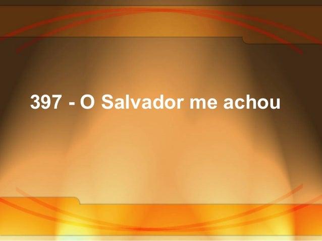 397 - O Salvador me achou