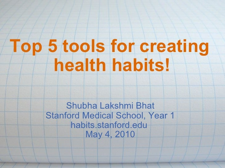 Top 5 tools for creating  health habits! Shubha Lakshmi Bhat Stanford Medical School, Year 1 habits.stanford.edu  May 4, 2...