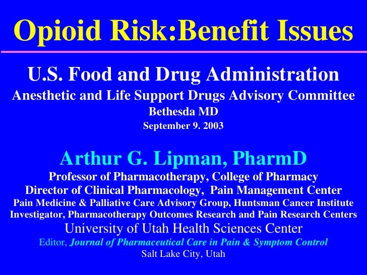 Opioid Risk:Benefit Issues U.S. Food and Drug Administration Anesthetic and Life Support Drugs Advisory Committee Bethesda...