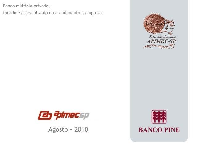 Agosto - 2010  Banco múltiplo privado,  focado e especializado no atendimento a empresas