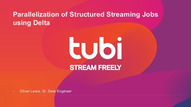 © Tubi, proprietary and confidential Parallelization of Structured Streaming Jobs using Delta - Oliver Lewis, Sr. Data Eng...