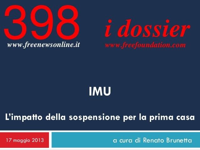 a cura di Renato Brunettai dossierwww.freefoundation.comIMUL'impatto della sospensione per la prima casa17 maggio 2013398w...
