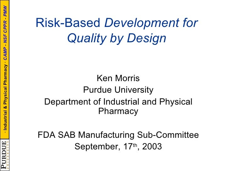 Risk-Based  Development for Quality by Design Ken Morris Purdue University Department of Industrial and Physical Pharmacy ...