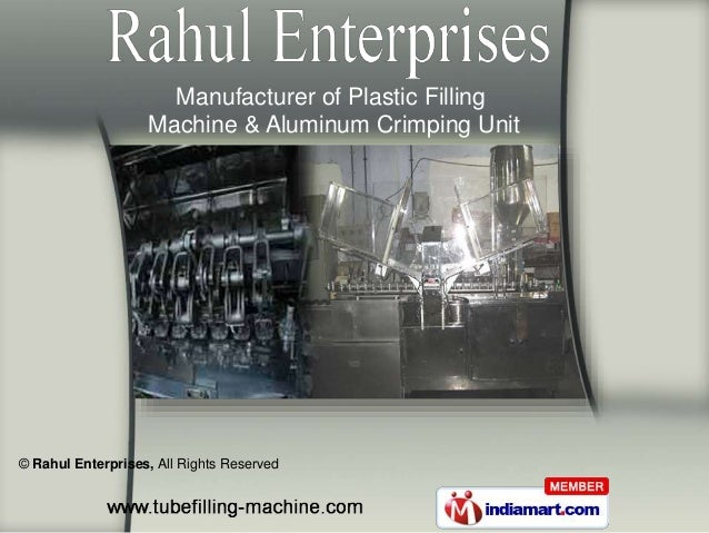 © Rahul Enterprises, All Rights Reserved Manufacturer of Plastic Filling Machine & Aluminum Crimping Unit
