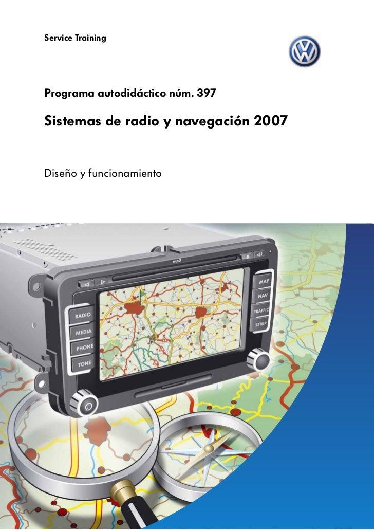 Service TrainingPrograma autodidáctico núm. 397Sistemas de radio y navegación 2007Diseño y funcionamiento