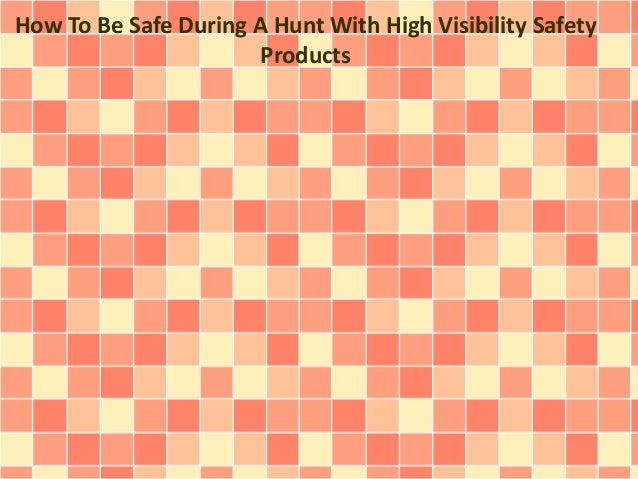 How To Be Safe During A Hunt With High Visibility Safety Products