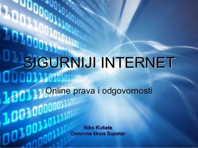 SIGURNIJI INTERNET  Online prava i odgovornosti            Niko Kušeta        Osnovna škola Supetar