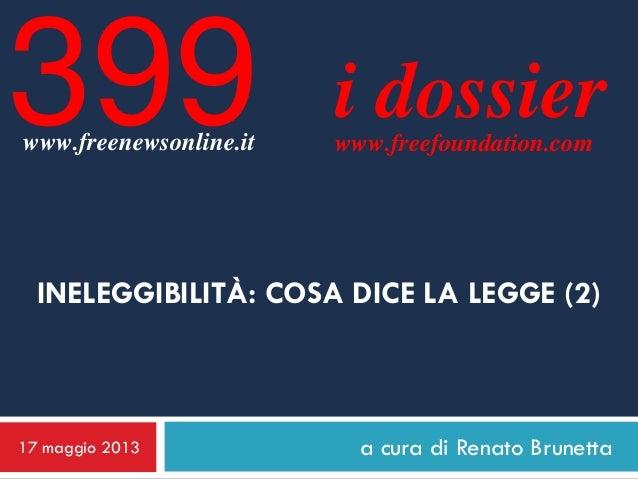 a cura di Renato Brunettai dossierwww.freefoundation.comINELEGGIBILITÀ: COSA DICE LA LEGGE (2)17 maggio 2013399www.freenew...