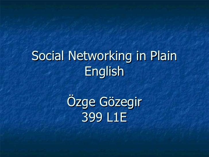Social Networking in Plain English Özge Gözegir 399 L1E