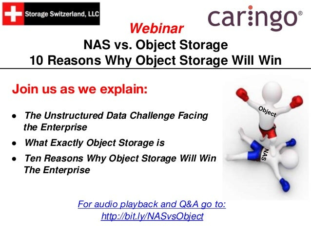 Webinar NAS vs. Object Storage 10 Reasons Why Object Storage Will Win Join us as we explain: ● The Unstructured Data Chall...