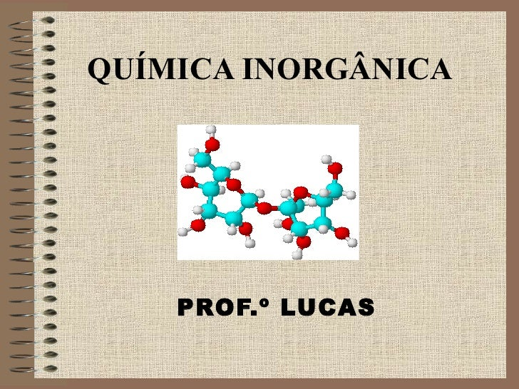 QUÍMICA INORGÂNICA PROF.º LUCAS