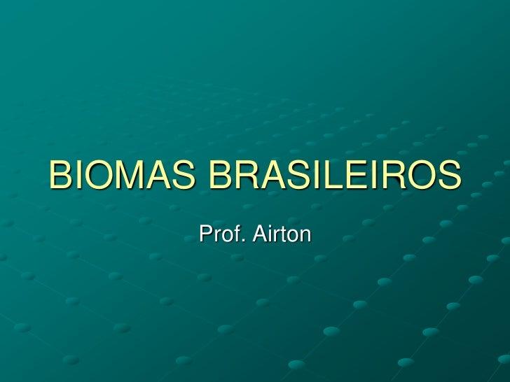 BIOMAS BRASILEIROS<br />Prof. Airton<br />