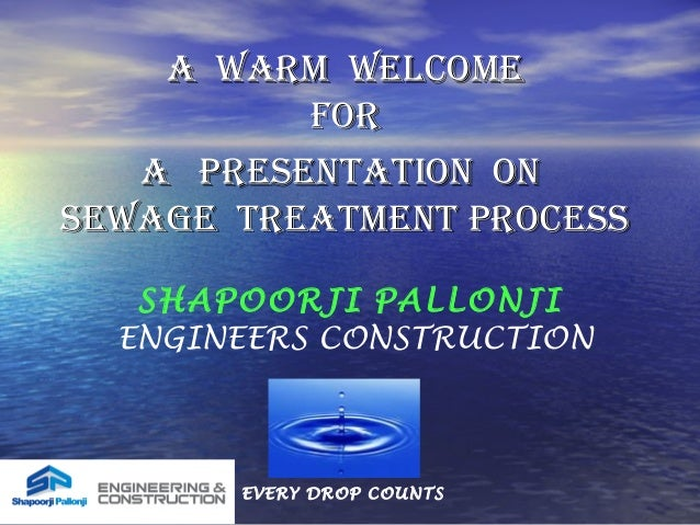 A WARM WELCOMEA WARM WELCOME FORFOR SHAPOORJI PALLONJI ENGINEERS CONSTRUCTION EVERY DROP COUNTS A PRESENTATION ONA PRESENT...