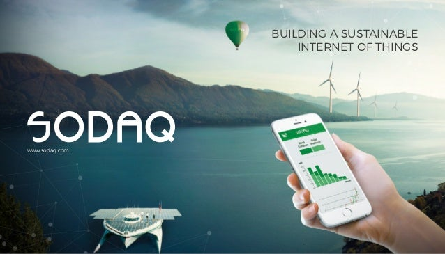 1 www.sodaq.com BUILDING A SUSTAINABLE INTERNET OF THINGS