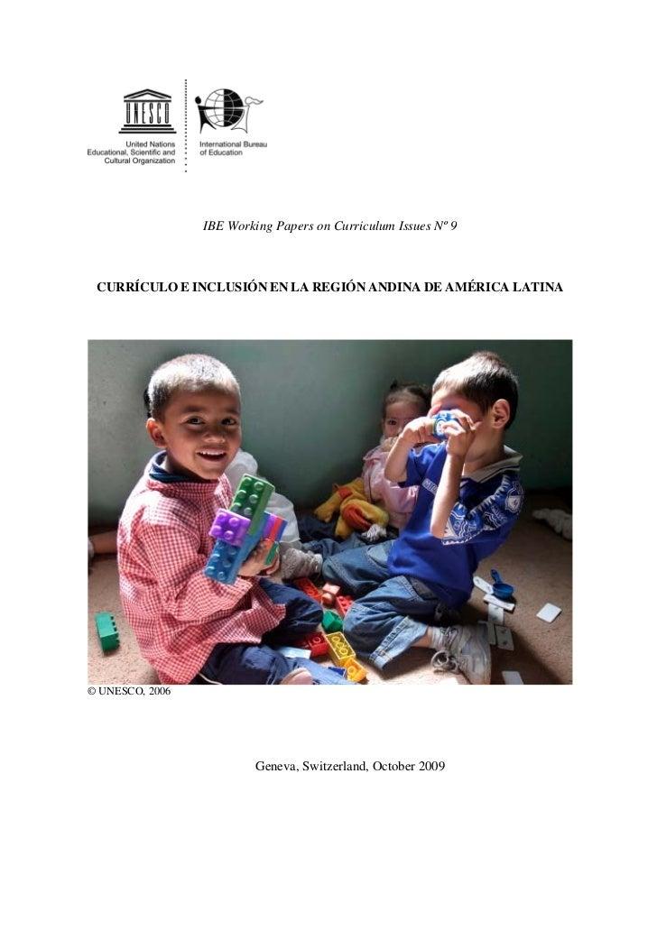 IBE Working Papers on Curriculum Issues Nº 9 CURRÍCULO E INCLUSIÓN EN LA REGIÓN ANDINA DE AMÉRICA LATINA© UNESCO, 2006    ...