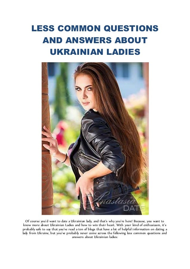 LESS COMMON QUESTIONS AND ANSWERS ABOUT UKRAINIAN LADIES Of course you'd want to date a Ukrainian lady, and that's why you...