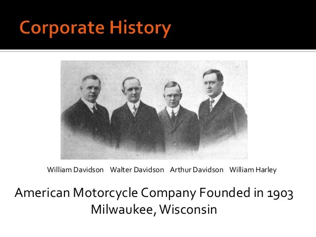 the founding of the harley davidson motor company Harley-davidson motor company, inc produces and sells heavyweight motorcycles, as well as offers motorcycle parts, accessories, and related services the company was founded in 1903 and is based.