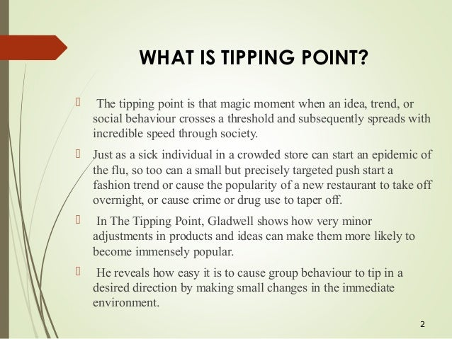 the tipping point a summary A 'tipping point' is a critical juncture when isolated events are unified info a  significant trend  in his 2000 book the tipping point, malcolm gladwell closely  examines why change  great summary of the tipping point.