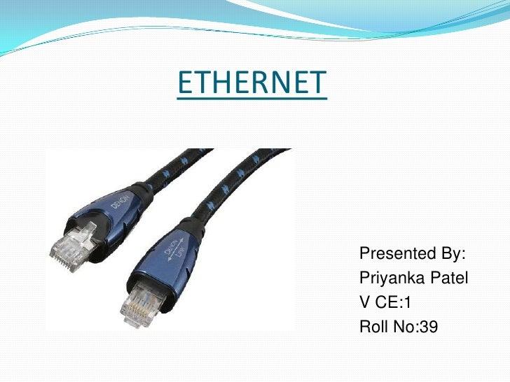 ETHERNET<br />                                                                      Presented By:<br />Priyanka Patel<br /...