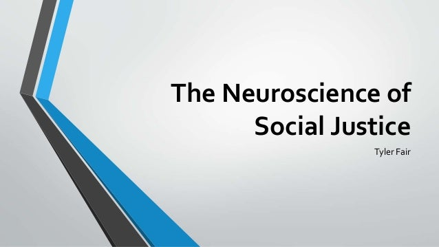 The Neuroscience of Social Justice Tyler Fair