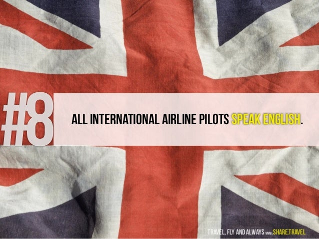 #8 All International Airline Pilots speak English. travel, fly and always www.share.travel