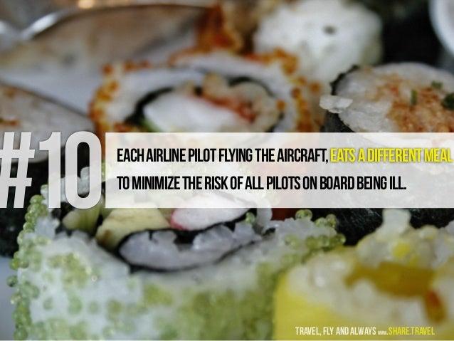 #10Eachairlinepilotflyingtheaircraft,eatsadifferentmeal tominimizetheriskofallpilotsonboardbeingill. travel, fly and alway...