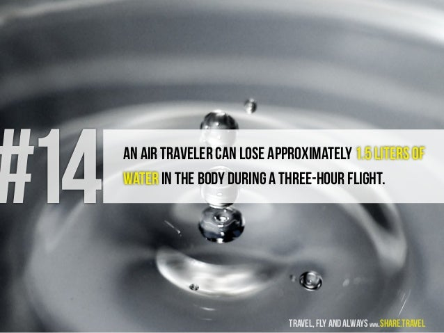 #14 An air traveler can lose approximately 1.5 liters of water in the body during a three-hour flight. travel, fly and alw...