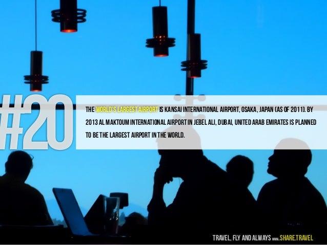 #20The world's Largest Airport is Kansai International Airport, Osaka, Japan (as of 2011). By 2013 Al Maktoum Internationa...