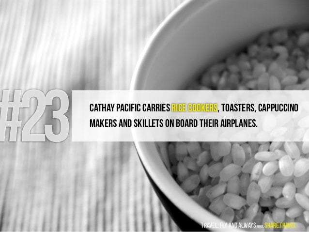 #23 Cathay Pacific carries rice cookers, toasters, cappuccino makers and skillets on board their airplanes. travel, fly an...