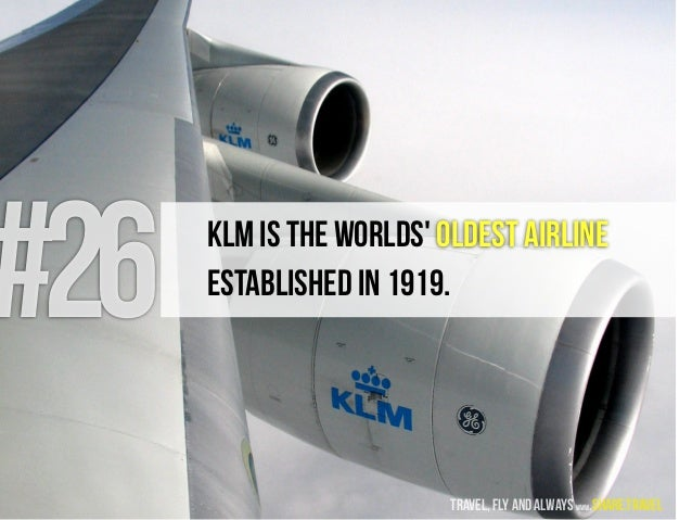 #26 KLM is the worlds' oldest airline established in 1919. travel, fly and always www.share.travel