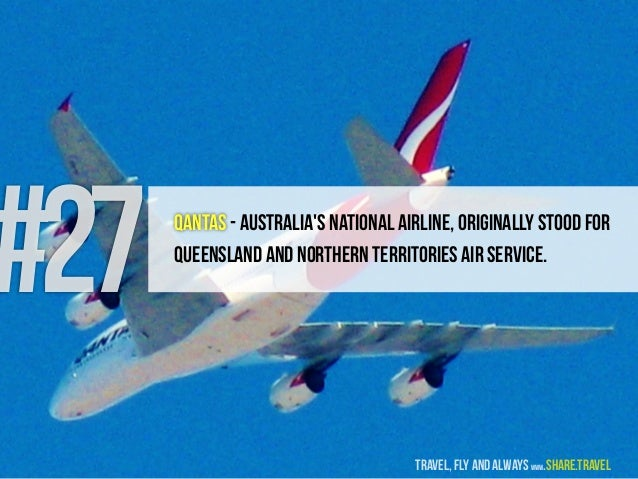 #27 QANTAS - Australia's national airline, originally stood for Queensland And Northern Territories Air Service. travel, f...