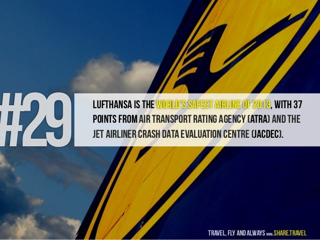 #29 lufthansa is the world's safest airline of 2013, with 37 points from Air Transport Rating Agency (ATRA) and the Jet Ai...