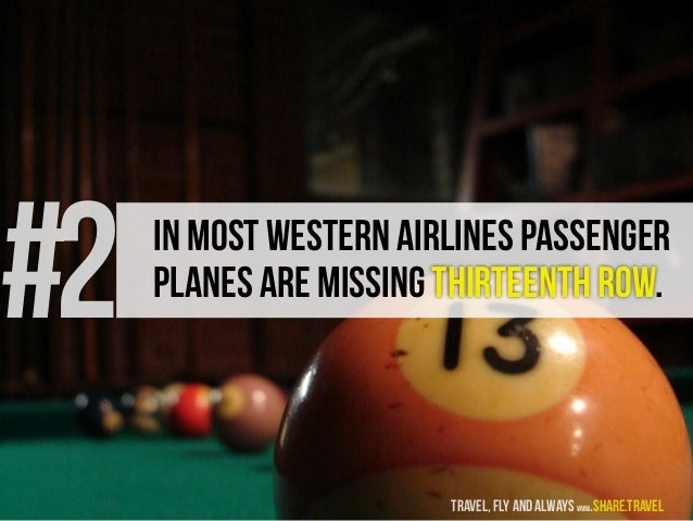 #2 In most Western airlines passenger planes are missing thirteenth row. travel, fly and always www.share.travel