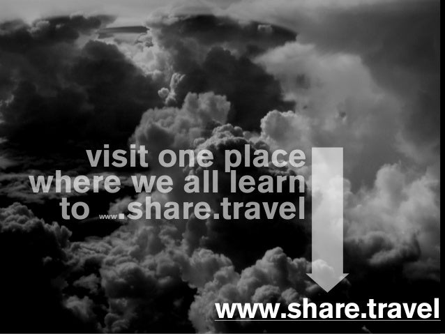 visit one place where we all learn to www.share.travel www.share.travel