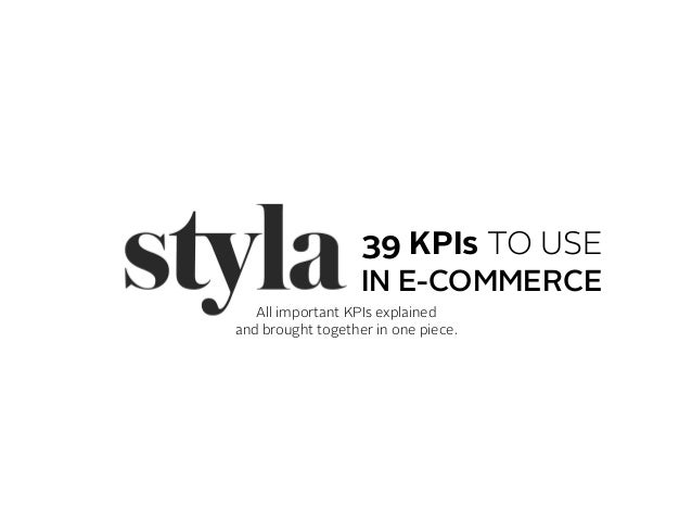 39 KPIs TO USE All important KPIs explained and brought together in one piece. IN E-COMMERCE