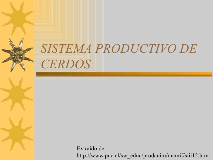 SISTEMA PRODUCTIVO DE CERDOS Extraído de  http://www.puc.cl/sw_educ/prodanim/mamif/siii12.htm