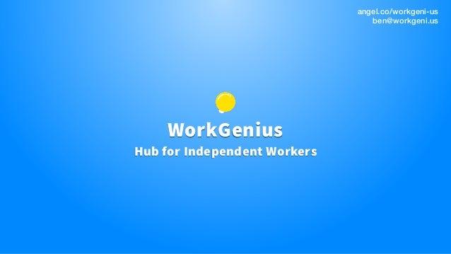 WorkGenius Hub for Independent Workers angel.co/workgeni-us ben@workgeni.us