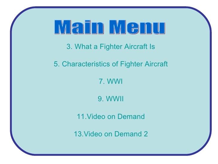 <ul><li>What  a Fighter Aircraft Is </li></ul><ul><li>Characteristics of Fighter Aircraft </li></ul><ul><li>WWI </li></ul>...