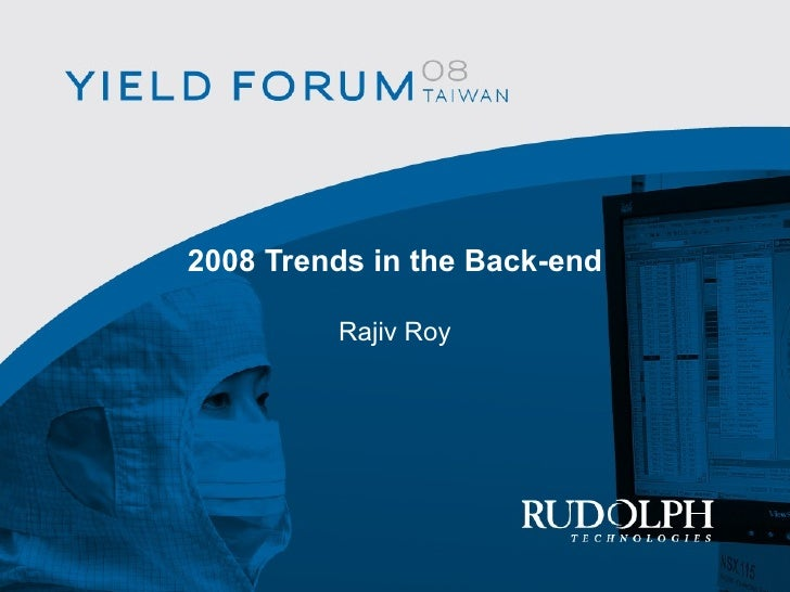 2008 Trends in the Back-end Rajiv Roy